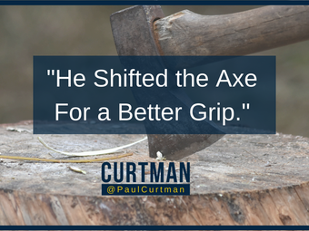 """He Shifted the Axe for a Better Grip"""
