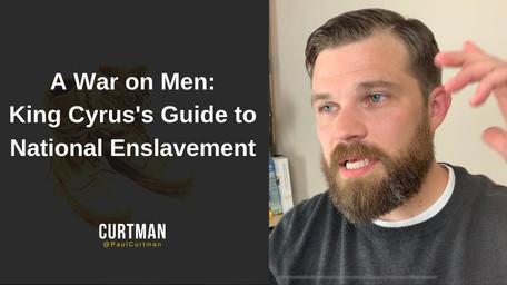 A War on Men: King Cyrus's Guide to Naitonal Enslavement