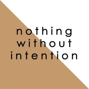 Do NOTHING without INTENTION!