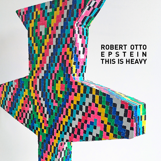 "Robert Otto Epstein - ""This is Heavy"" exhibition catalog"
