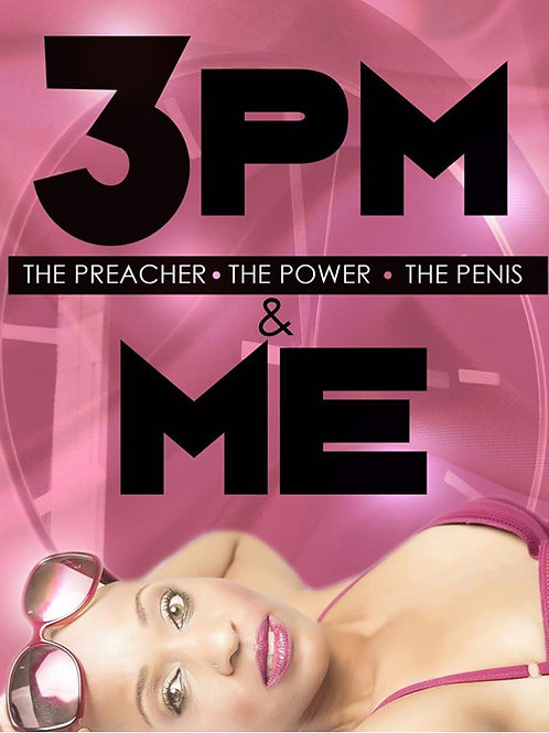 3PM: The Preacher. The Power. The Penis & Me.