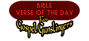 Bible Verse of the day for Gospel Gunslingers