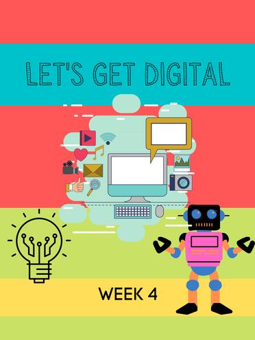 Week 4- Let's Get Digital
