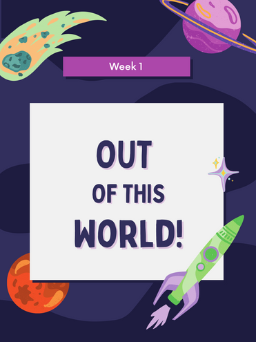 Week 1- Out of this World!