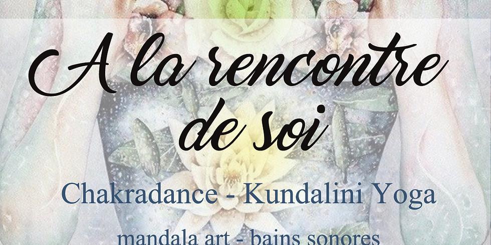 A LA RENCONTRE DE SOI- CHAKRADANCE-KUNDALINI YOGA-MANDALA ART-BAINS SONORES...