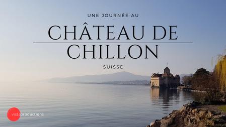 Une journée au Château de Chillon  |  2020