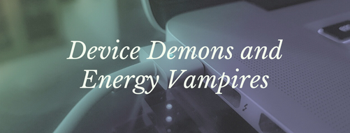Device Demons and Energy Vampires