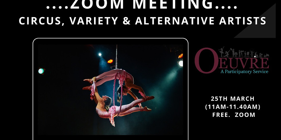 ZOOM MEETING:  Circus, Variety And Alternative Acts:  25th March 11am.