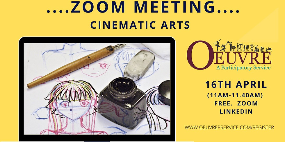 ZOOM MEETING:  Cinematic Arts.  Friday 16th April. 11am.