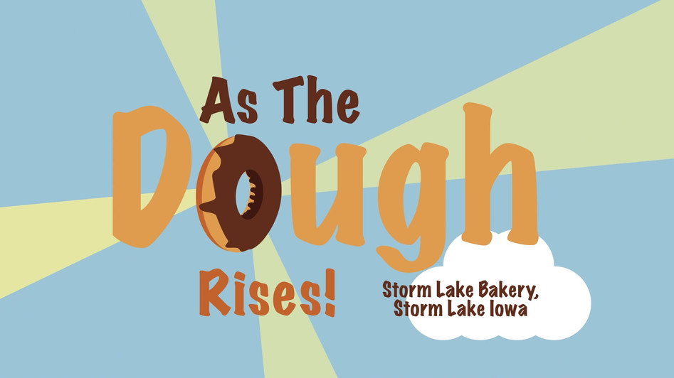 As the Dough Rises! Storm Lake Bakery Documentary Opening Title Sequence