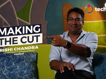 Making The Cut – Rishi Chandra, VP Product Management, Google