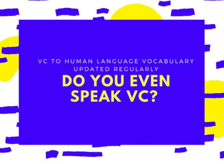 Do you speak the VC language?