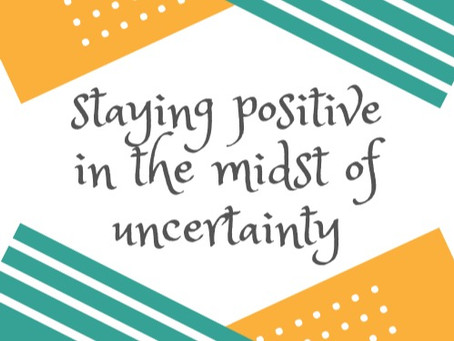 Staying Positive in the Midst of Uncertainty