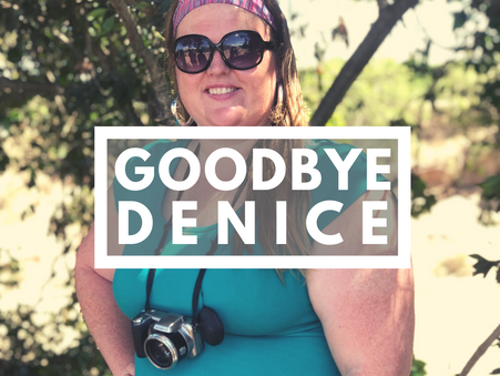 Goodbye Denice, Thank You!