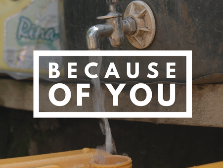Because YOU Gave the Gift of Water