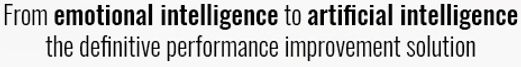 From emotional intelligence to artificial intelligence the definitive performance improvement solution