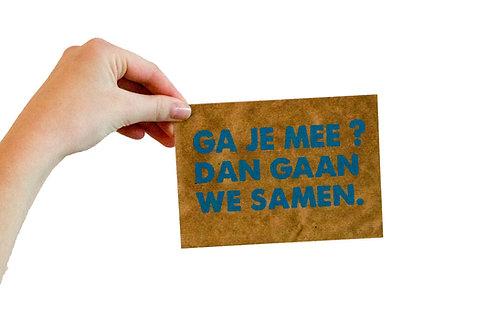 Postkaart : 'ga je mee dan gaan we samen.'