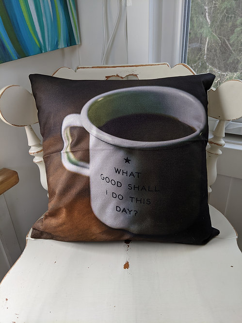 What Good Shall I Do Today Cushion Cover