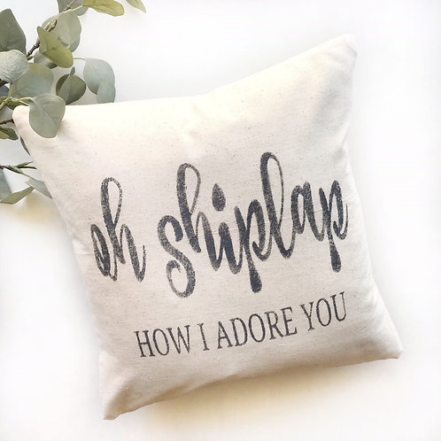 Oh Shiplap How I Adore You Pillow Cover
