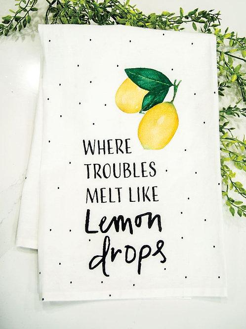 Where Troubles Melt Like Lemon Drops Dish Towel