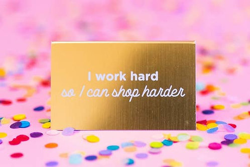 Work Hard Shop Harder Desk Sign by Taylor Elliott Designs