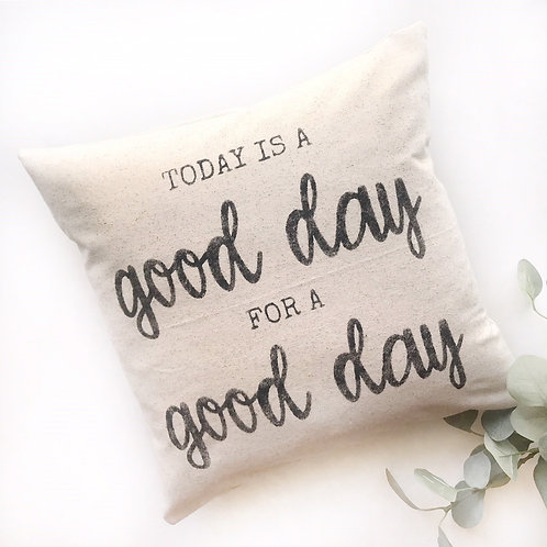 Today Is A Good Day Pillow Cover