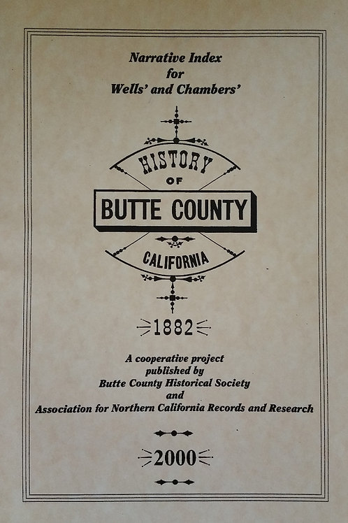 Narrative Index for Wells and Chambers' History of Butte County, California 1882