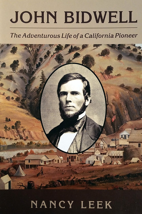 John Bidwell: The Adventurous Life of a California Pioneer by Nancy Leek