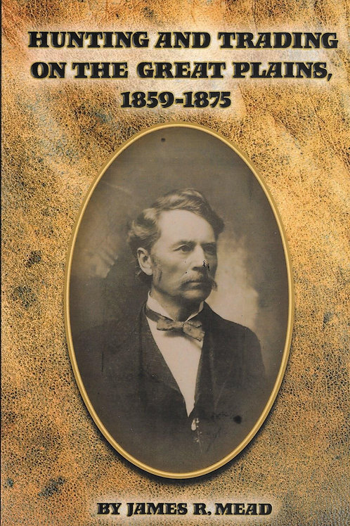 Hunting and Trading on the Great Plains 1859 - 1875