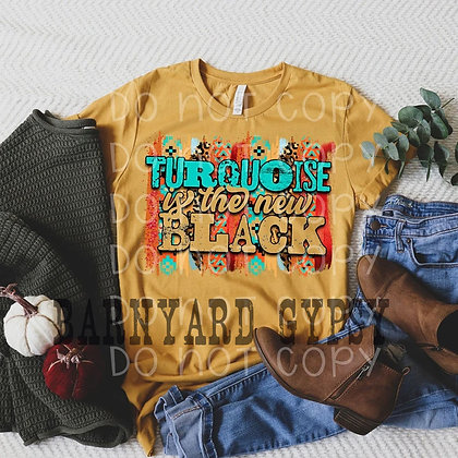 Turquoise is the New Black Tee - Barnyard Gypsy ORIGINAL Design!