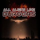 All Aliens Like Burgers by Ruth Masters