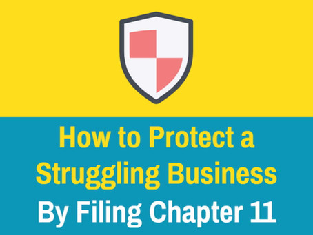 How to Protect a Struggling Business By Filing Chapter 11