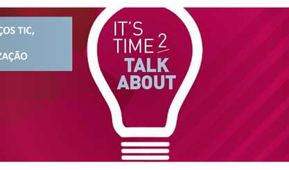 IT'S TIME TO TALK ABOUT... | Gestão de serviços TIC, certificação e internacionalização | Porto