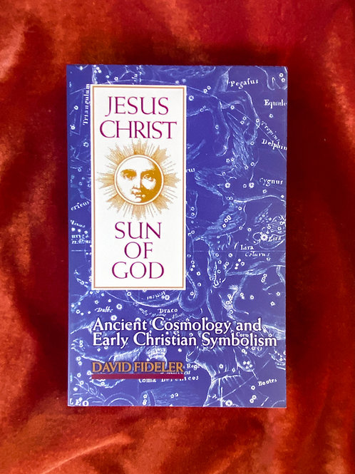 Jesus Christ, Sun of God, Ancient Cosmology and Early Christian Symbolism