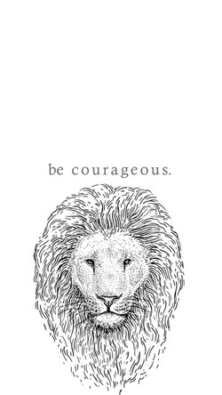 be courageous - phone wallpaper