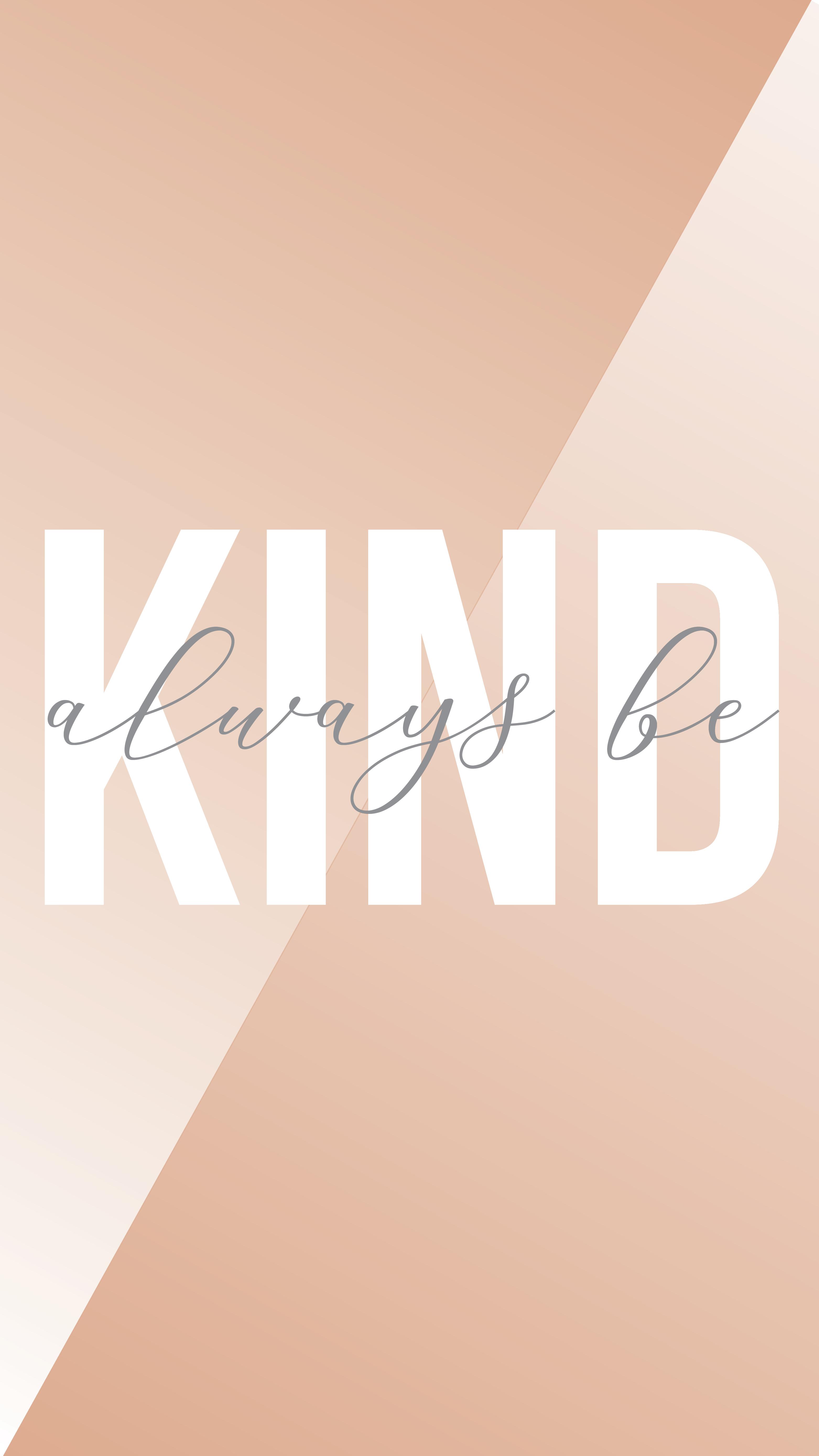 always be kind - phone wallpaper