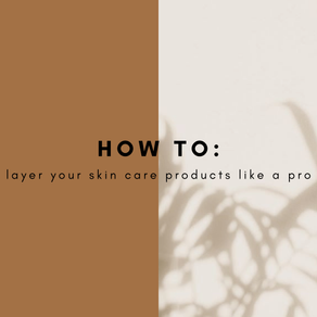 How To Layer Your Skin Care Products Like A Pro