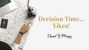 Decision Time- Yikes!