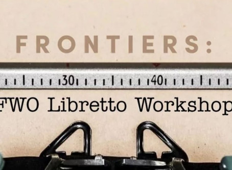 Frontiers 2020: Six Innovative Librettists Selected for FWO's Two-Night, Virtual Libretto Workshop