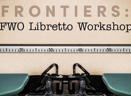 Announcing FRONTIERS: FWO Libretto Workshop