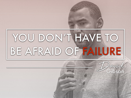 You Don't Have To Be Afraid Of Failure
