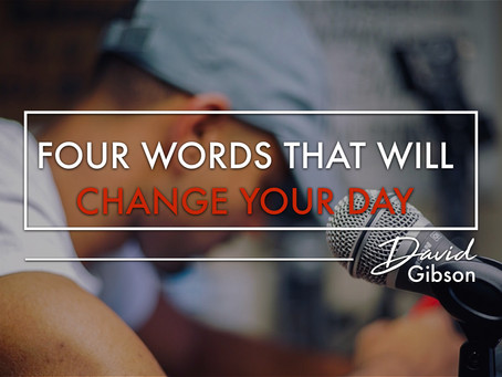 Four Words That Will Change Your Day
