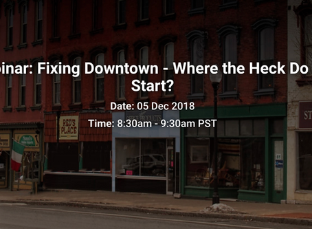 Webinar: Fixing Downtown - Where the Heck Do We Start?