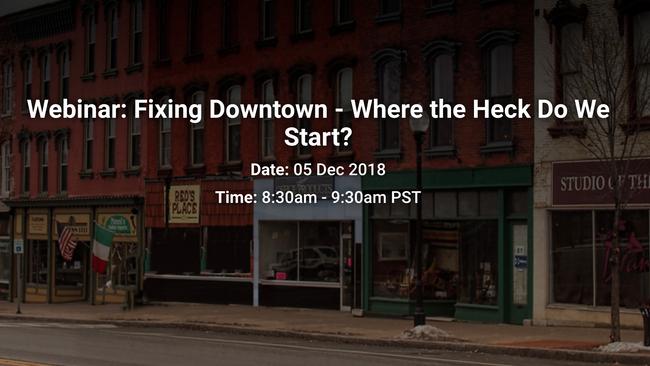 Webinar: Fixing Downtown - Where the Heck Do We Start?