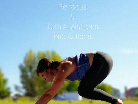 5 Basic Steps to Help Re-Focus & Turn Aspirations into Action