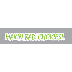 "Makin Bad Choices! Sticker 6"" x 48"""