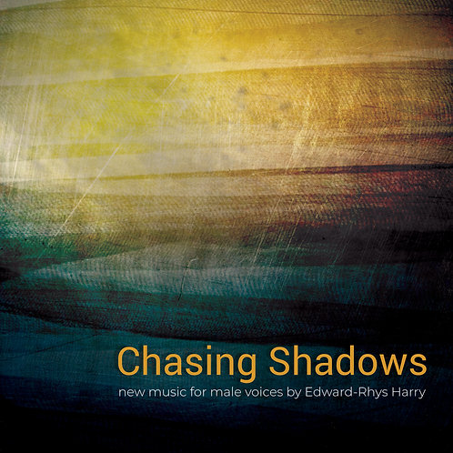 Chasing Shadows - New Music for Male Voices by Edward-Rhys Harry