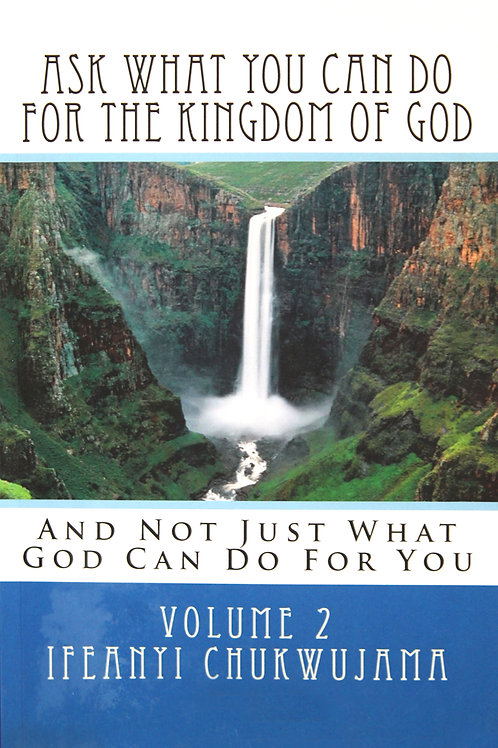 Ask What You Can Do For The Kingdom of God, Volume 2