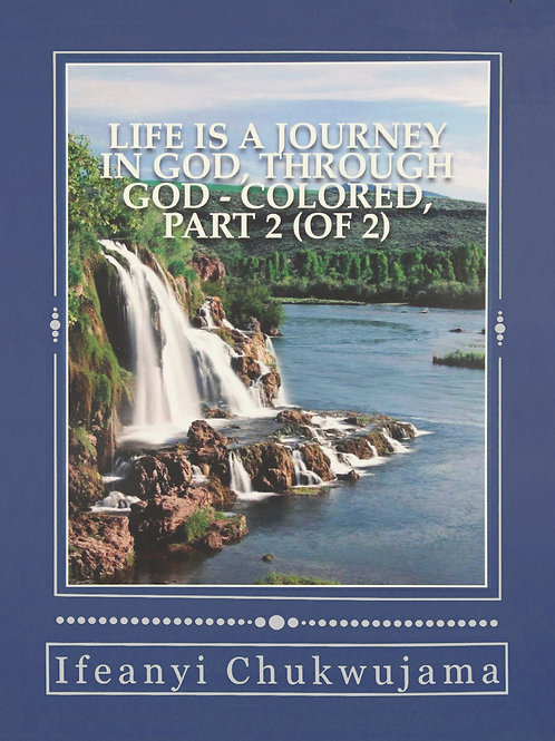 Life Is A Journey in God Through God!, Part 2 [COLORED]