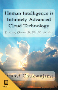 Human Intelligence is Infinitely Advanced Cloud Technology (DIGITAL VERSION)